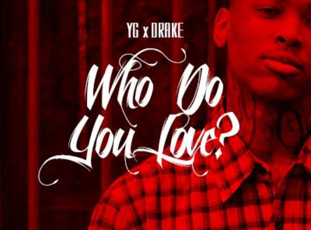 YG featuring Drake - Who Do You Love