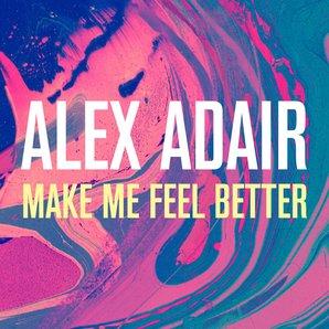 Make Me Feel Better Alex Adair